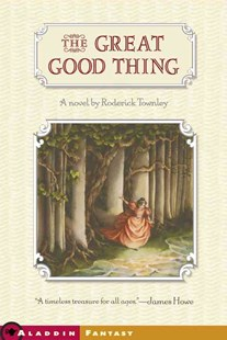 The Great Good Thing by Roderick Townley, Roderick Townley (9780689853289) - PaperBack - Children's Fiction Older Readers (8-10)