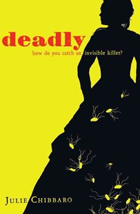 Deadly by Julie Chibbaro, Jean-Marc Superville Sovak (9780689857386) - HardCover - Young Adult Contemporary