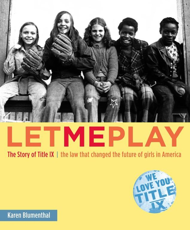 Let Me Play: The Story of Title IX: The Law that changed the future of Girls in USA