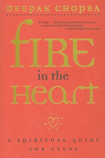 Fire in the Heart: A Spiritual Guide for Teens by Deepak Chopra (9780689862175) - PaperBack - Health & Wellbeing