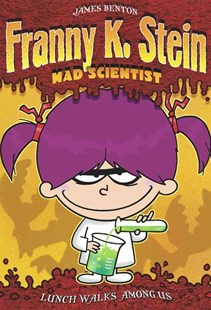 Franny K Stein Mad Scientist: Lunch Walks Among Us - Children's Fiction Older Readers (8-10)
