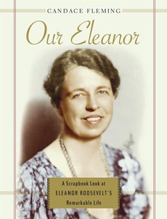 Our Eleanor: A Scrapbook Look at Eleanor Roosevelt