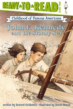 John F Kennedy and the Stormy Sea: Childhood Of Famous Americans