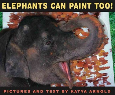 Elephants Can Paint Too! - Non-Fiction Animals