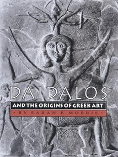 Daidalos and the Origins of Greek Art by Sarah P. Morris (9780691001609) - PaperBack - Art & Architecture Art History