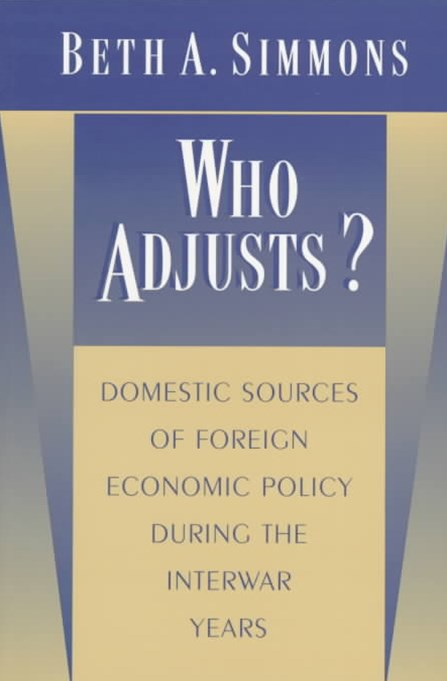 Who Adjusts? Domestic Sources of Foreign Economic Policy During the Interwar Years