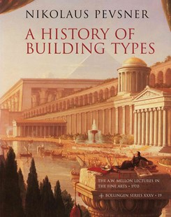 History of Building Types by Nikolaus Pevsner, A. W. Mellon (9780691018294) - PaperBack - Art & Architecture Architecture