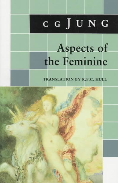 Aspects of the Feminine: From Volumes 6, 7, 9i, 9ii, 10, 17, Collected Works