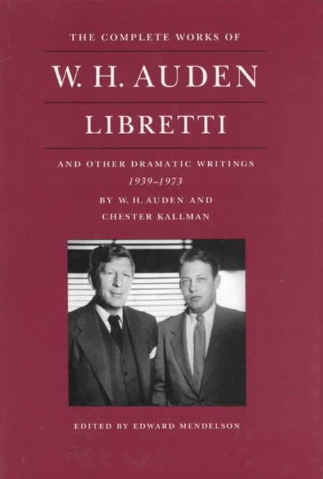 W. H. Auden Libretti and Other Dramatic Writings, 1939-1973