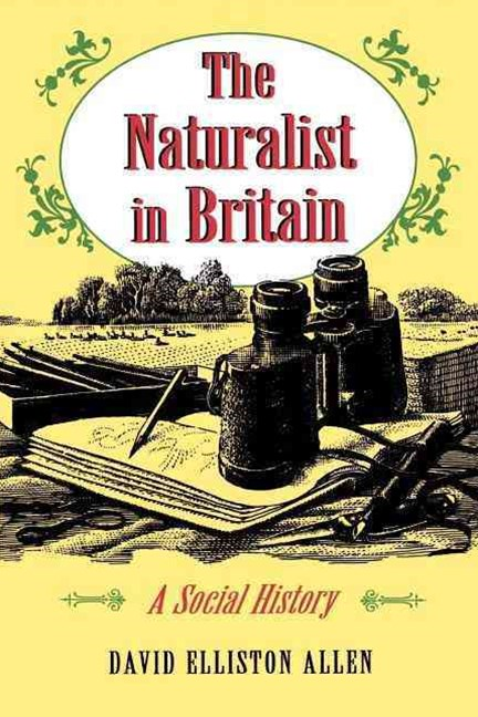 The Naturalist in Britain - A Social History