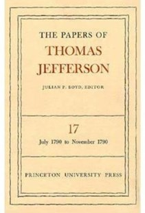 The Papers of Thomas Jefferson: July 1790 to November 1790 by Thomas Jefferson, Julian P. Boyd (9780691045498) - HardCover - Biographies Political