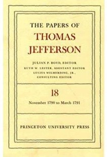 The Papers of Thomas Jefferson: 4 November 1790 to 24 January 1791 by Thomas Jefferson, Julian P. Boyd (9780691045825) - HardCover - Biographies Political