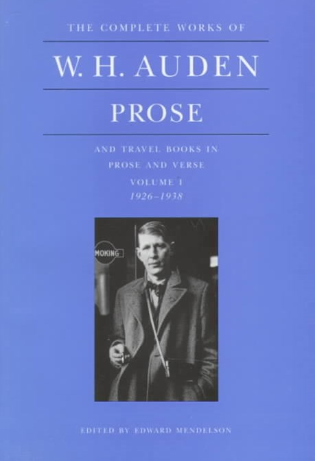 The Complete Works of W.H. Auden, Prose and Travel Books in Prose and Verse: 1926-1938