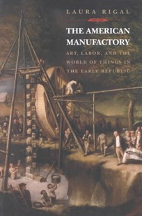 The American Manufactory by Laura Rigal (9780691089515) - PaperBack - Art & Architecture Art History