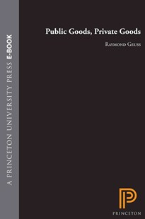 Public Goods, Private Goods by Raymond Geuss (9780691117201) - PaperBack - Philosophy Modern