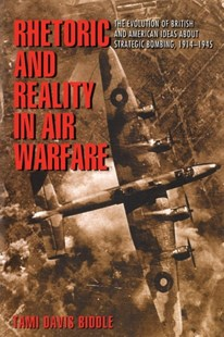 Rhetoric and Reality in Air Warfare by Tami Davis Biddle (9780691120102) - PaperBack - History