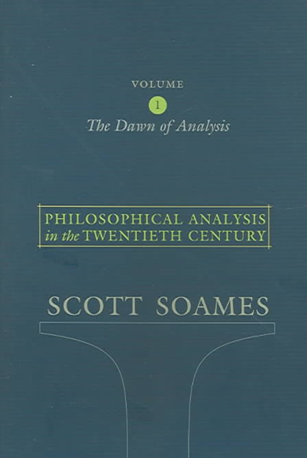 Philosophical Analysis in the Twentieth Century: The Dawn of Analysis