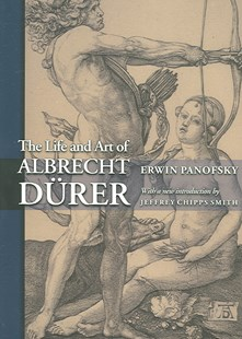 Life and Art of Albrecht Deurer by Erwin Panofsky, Jeffrey Chipps Smith (9780691122762) - PaperBack - Art & Architecture Art History