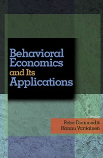 Behavioral Economics and Its Applications by Peter A. Diamond, Hannu Vartiainen (9780691122847) - HardCover - Business & Finance Ecommerce