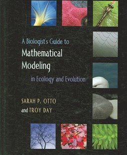 Biologist's Guide to Mathematical Modeling in Ecology and Evolution by Sarah P. Otto, Troy Day, Sarah P. Otto (9780691123448) - HardCover - Science & Technology Biology