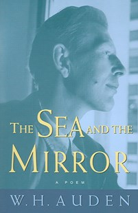 Sea and the Mirror by W. H. Auden, Arthur C. Kirsch, W. H. Auden (9780691123844) - PaperBack - Poetry & Drama Poetry