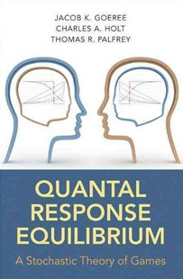 Quantal Response Equilibrium by Jacob K. Goeree, Charles A. Holt, Thomas R. Palfrey (9780691124230) - HardCover - Business & Finance Ecommerce