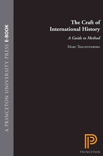 Craft of International History by Marc Trachtenberg (9780691125695) - PaperBack - History