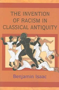 Invention of Racism in Classical Antiquity by Benjamin H. Isaac (9780691125985) - PaperBack - History Ancient & Medieval History