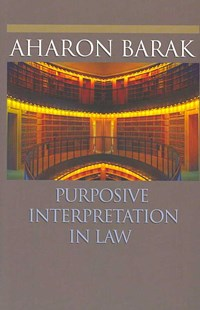 Purposive Interpretation in Law by Aharon Barak, Sari Bashi (9780691133744) - PaperBack - Reference Law