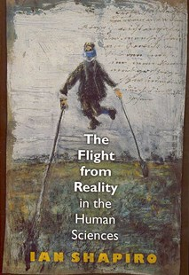 Flight from Reality in the Human Sciences by Ian Shapiro, Ian Shapiro (9780691134017) - PaperBack - Education Teaching Guides