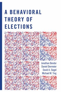 Behavioral Theory of Elections by Jonathan Bendor, Daniel Diermeier, David A. Siegel, Michael M. Ting, Michael M. Ting, David A. Siegel (9780691135076) - PaperBack - Politics Political Issues
