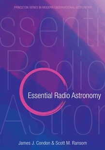 Essential Radio Astronomy by James J. Condon, Scott M. Ransom (9780691137797) - HardCover - Science & Technology Astronomy