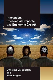 Innovation, Intellectual Property, and Economic Growth by Christine Greenhalgh, Mark Rogers (9780691137995) - PaperBack - Business & Finance Ecommerce