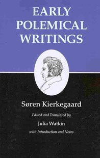 Kierkegaard's Writings: Early Polemical Writings by Soren Kierkegaard, Julia Watkin (9780691140728) - PaperBack - Philosophy Modern