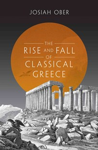 Rise and Fall of Classical Greece by Josiah Ober (9780691140919) - HardCover - Business & Finance Ecommerce