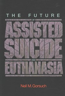 Future of Assisted Suicide and Euthanasia by Neil M. Gorsuch, Neil M. Gorsuch (9780691140971) - PaperBack - Reference Law