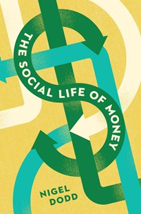 The Social Life of Money by Nigel Dodd (9780691141428) - HardCover - Business & Finance Ecommerce