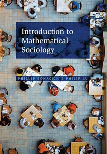 Introduction to Mathematical Sociology by Phillip Bonacich, Philip Lu (9780691145495) - HardCover - Science & Technology Mathematics