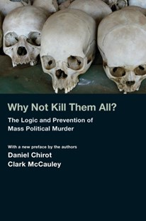 Why Not Kill Them All? by Daniel Chirot, Clark R. McCauley (9780691145945) - PaperBack - History