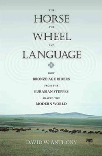 Horse, the Wheel, and Language by David W. Anthony (9780691148182) - PaperBack - Reference