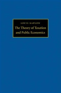 Theory of Taxation and Public Economics by Louis Kaplow, Louis Kaplow (9780691148212) - PaperBack - Business & Finance Accounting