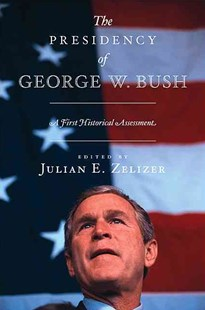 Presidency of George W. Bush by Julian E. Zelizer (9780691149011) - PaperBack - Biographies Political