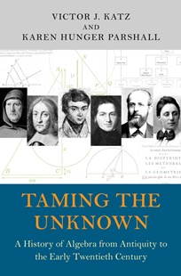 Taming the Unknown by Victor J. Katz, Karen Hunger Parshall (9780691149059) - HardCover - Science & Technology Mathematics
