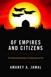 Of Empires and Citizens by Amaney A. Jamal (9780691149653) - PaperBack - Politics International Politics