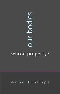 Our Bodies, Whose Property? by Revd Dr Anne Phillips (9780691150864) - HardCover - Business & Finance Ecommerce