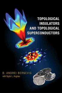 Topological Insulators and Superconductors by B. Andrei Bernevig, Taylor L. Hughes (9780691151755) - HardCover - Science & Technology Engineering