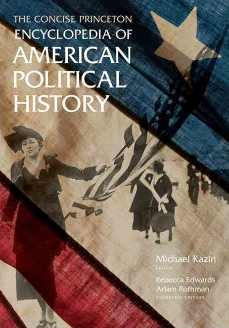 Concise Princeton Encyclopedia of American Political History