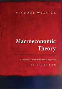 Macroeconomic Theory by Michael R. Wickens (9780691152868) - HardCover - Business & Finance Ecommerce