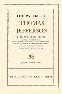 The Papers of Thomas Jefferson: 1 July to 12 November 1802 by Thomas Jefferson, Barbara B. Oberg, James P. McClure (9780691153230) - HardCover - Biographies Political