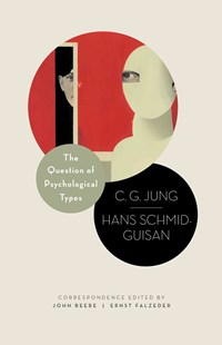 Question of Psychological Types by C. G. Jung, Hans Schmid-Guisan, Carl Gustav Jung, Hans Schmid-Guisan (9780691155616) - HardCover - Biographies General Biographies